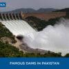 List of Famous Dams in Pakistan