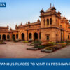 Top 10 Famous Places to Visit in Peshawar