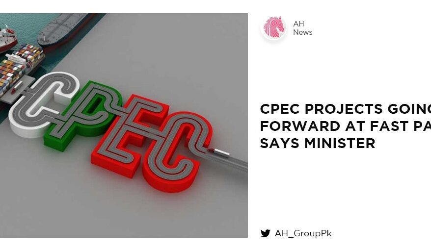 CPEC projects going forward at fast pace, says minister