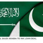 Pakistan, Saudi Arabia to ink loan deal