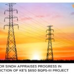 Governor Sindh appraises progress in construction of KE's $650 BQPS-III project