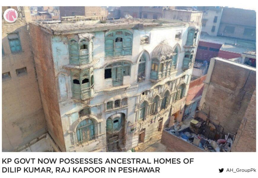 KP govt now possesses ancestral homes of Dilip Kumar, Raj Kapoor in Peshawar