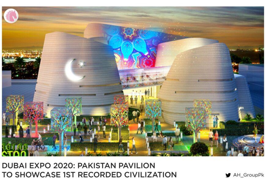 Dubai Expo 2020: Pakistan Pavilion to showcase 1st recorded civilization