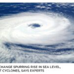 Climate Change spurring rise in sea level, frequent cyclones, says experts