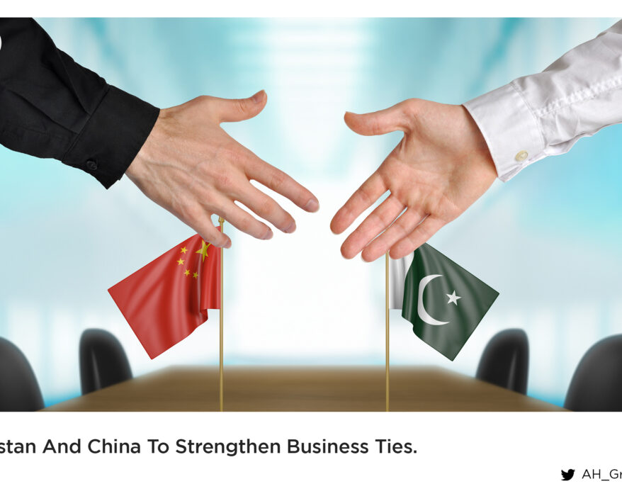 Pakistan and China to Strengthen Business ties